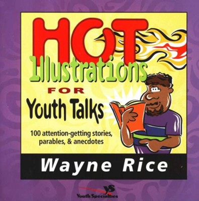Hot Illustrations for Youth Talks   -     By: Wayne Rice