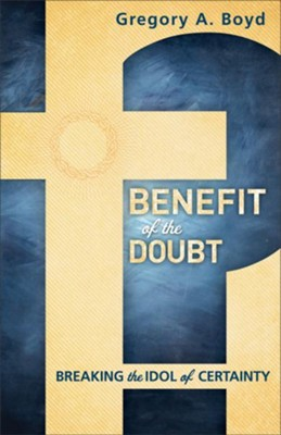Benefit of the Doubt: Breaking the Idol of Certainty - eBook  -     By: Gregory A. Boyd