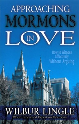 Approaching Mormons in Love: How to Witness Effectively Without Arguing - eBook  -     By: Wilbur Lingle