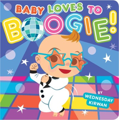 Baby Loves to Boogie!  -     By: Wednesday Kirwan     Illustrated By: Wednesday Kirwan