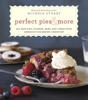 Perfect Pies & More: All New Pies, Cookies, Bars, and Cakes from America's Pie-Baking Champion - eBook  -     By: Michele Stuart