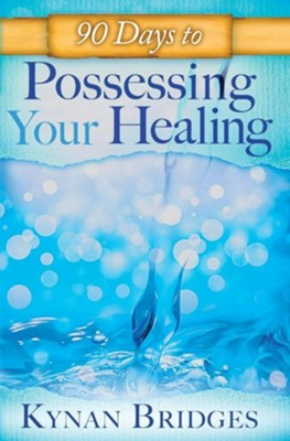 90 Days to Possessing Your Healing  -     By: Kynan Bridges, Sid Roth