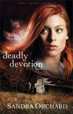 Deadly Devotion, Port Aster Secrets Series #1 -eBook   -     By: Sandra Orchard