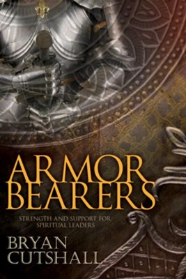 Armorbearers: Strength and Support for Spiritual Leaders - eBook  -     By: Bryan Cutshall