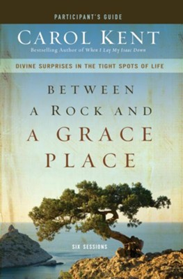 Between a Rock and a Grace Place Participant's Guide: Divine Surprises in the Tight Spots of Life - eBook  -