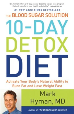The Blood Sugar Solution 10-Day Detox Diet: Activate Your Body's Natural Ability to Burn Fat and Lose Weight Fast - eBook  -     By: Mark Hyman
