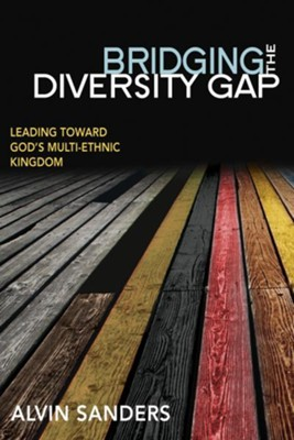 Bridging the Diversity Gap: Leading Toward God's Mulit-Ethnic Kingdom - eBook  -     By: Alvin Sanders