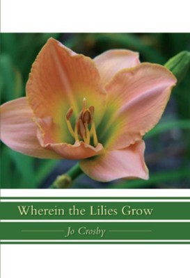 Wherein The Lilies Grow - eBook  -     By: Jo Crosby
