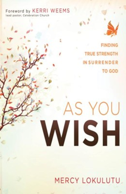 As You Wish: Finding true strength in surrender - eBook  -     By: Mercy Lokulutu