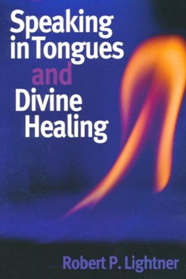 Speaking in Tongues and Divine Healing   -     By: Robert Lightner
