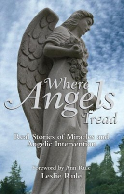 Where Angels Tread: Real Stories Of Miracles And Angelic Intervention  -     By: Leslie Rule