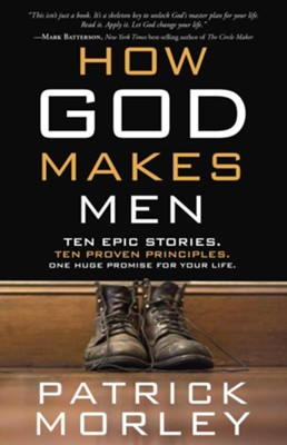 How God Makes Men: Ten Epic Stories. Ten Proven Principles. One Huge Promise for Your Life. - eBook  -     By: Patrick Morley