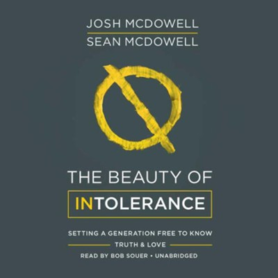 The Beauty of Intolerance: Setting a Generation Free to Know Truth & Love - unabridged audiobook on MP3-CD  -     Narrated By: Bob Souer     By: Josh McDowell, Sean McDowell
