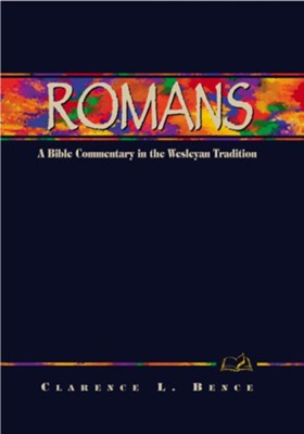 Romans: A Commentary for Bible Students - eBook  -     By: Clarence L. Bence