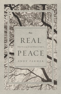 Real Peace: What We Long for and Where to Find It - eBook  -     By: Andy Farmer