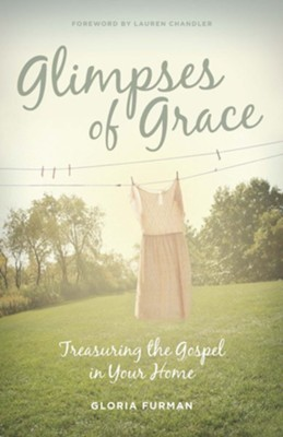 Glimpses of Grace: Treasuring the Gospel in Your Home - eBook  -     By: Gloria Furman