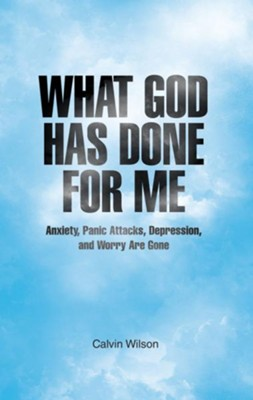 What God Has Done For Me: Anxiety, Panic Attacks, Depression, and Worry Are Gone - eBook  -     By: Calvin Wilson