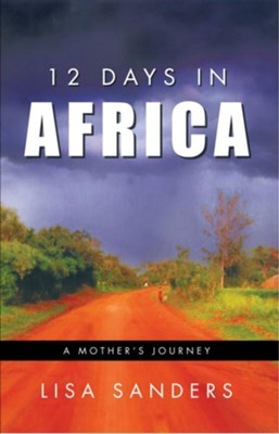 12 Days in Africa: A Mother's Journey - eBook  -     By: Lisa Sanders