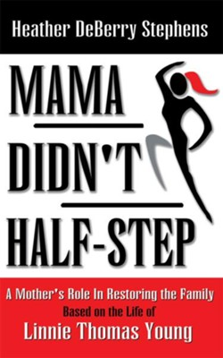 Mama Didn't Half-step: A Mother's Role in Restoring the Family - eBook  -     By: Heather Deberry Stephens