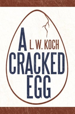 A Cracked Egg - eBook  -     By: L.W. Koch