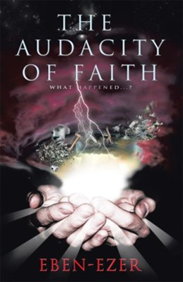The Audacity of Faith: What Happened...? - eBook  -     By: Eben-Ezer
