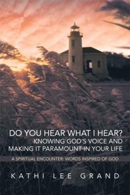 Do You Hear What I Hear? Knowing God's Voice and Making it Paramount in Your Life: A Spiritual Encounter: Words Inspired of God - eBook  -     By: Kathi Lee Grand