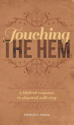 Touching the Hem: A Biblical Response to Physical Suffering - eBook  -     By: Elizabeth A. Johnson