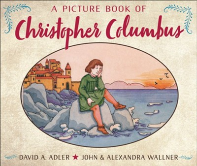 A Picture Book of Christopher Columbus  -     By: David A. Adler     Illustrated By: John Wallner, Alexandra Wallner