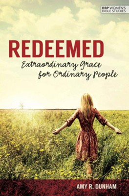 Redeemed: Extraordinary Grace for Ordinary People   -     By: Amy R. Dunham