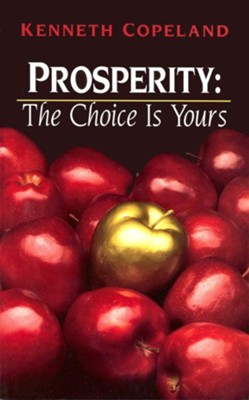 Prosperity - The Choice is Yours - eBook  -     By: Kenneth Copeland