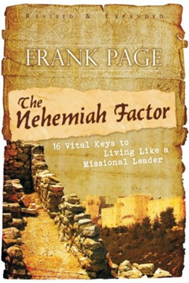 The Nehemiah Factor (Revised and Expanded): 16 Vital Keys to Living Like a Missional Leader - eBook  -     By: Dr. Frank S. Page