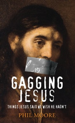 Gagging Jesus: Things Jesus said we wish he hadn't - eBook  -     By: Phil Moore