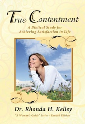 True Contentment: A Biblical Study for Achieving Satisfaction in Life - eBook  -     By: Dr. Rhonda H. Kelley