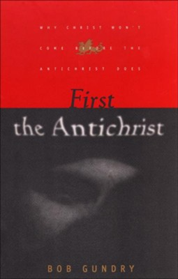 First the Antichrist: Why Christ Won't Come before the Antichrist Does - eBook  -     By: Bob Gundry