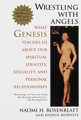 Wrestling With Angels: What Genesis Teaches Us About Our Spiritual Identity, Sexuality and Personal Rel ationships - eBook  -     By: Naomi Rosenblatt, Joshua Horwitz