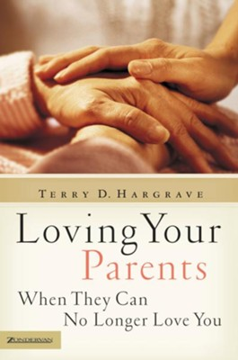 Loving Your Parents When They Can No Longer Love You - eBook  -     By: Terry D. Hargrave