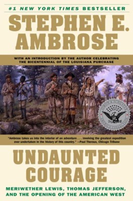 Undaunted Courage: Meriwether Lewis Thomas Jefferson and the Opening - eBook  -     By: Stephen E. Ambrose