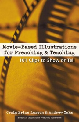 Movie-Based Illustrations for Preaching& Teaching: 101 Clips to Show or Tell - eBook  -     By: Craig Brian Larson, Andrew Zahn