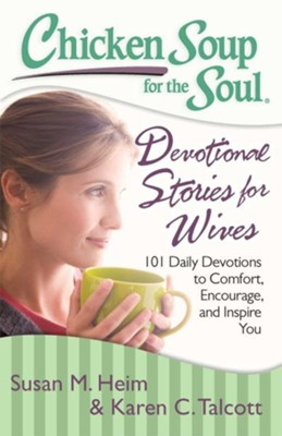 Chicken Soup for the Soul: Devotional Stories for Wives: 101 Daily Devotions to Comfort, Encourage, and Inspire You - eBook  -     By: Susan M. Heim, Karen C. Talcott