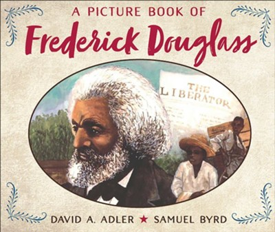 A Picture Book of Frederick Douglass  -     By: David A. Adler     Illustrated By: Samuel Byrd
