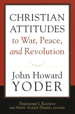 Christian Attitudes to War, Peace, and Revolution - eBook  -     Edited By: Theodore J. Koontz, Andy Alexis-Baker     By: John Howard Yoder