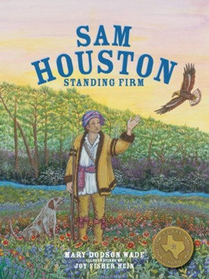 Sam Houston: Standing Firm - eBook  -     By: Mary Dodson Wade