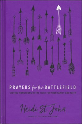 Prayers for the Battlefield: Staying MomStrong in the Fight for Your Family and Faith  -     By: Heidi St. John