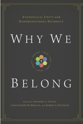 Why We Belong: Evangelical Unity and Denominational Diversity - eBook  -     Edited By: Anthony L. Chute, Christopher W. Morgan     By: A.L. Chute, C.W. Morgan & R.A. Peterson, eds., Robert A. Peterson