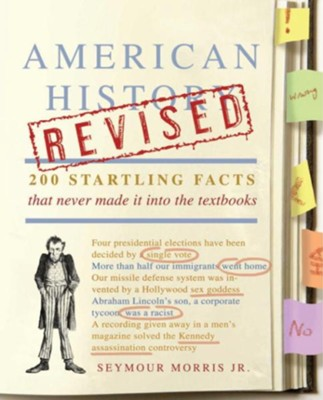 American History Revised: 200 Startling Facts That Never Made It into the Textbooks - eBook  -     By: Seymour Morris