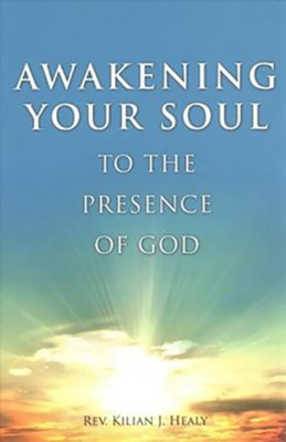 Awakening Your Soul to the Presence of God  -     By: Kilian J. Healy