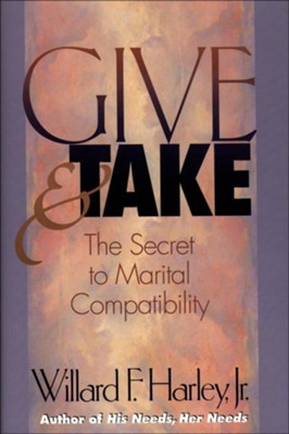 Give and Take: The Secret to Marital Compatibility - eBook  -     By: Willard F. Harley Jr.