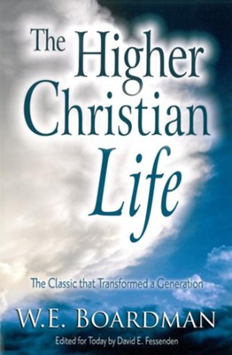The Higher Christian Life: The Classic that Transformed a Generation - eBook  -     By: W.E. Boardman