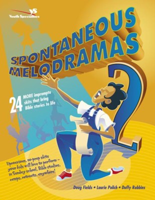 Spontaneous Melodramas 2: 24 More Impromptu Skits That Bring Bible Stories to Life - eBook  -     By: Doug Fields, Laurie Polich, Duffy Robbins