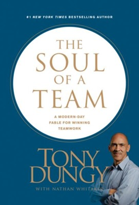 The Soul of a Team: A Modern-Day Fable for Winning Teamwork  -     By: Tony Dungy, Nathan Whitaker